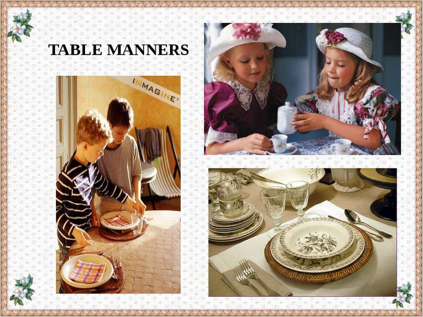 TABLE MANNERS 1. We ………… speak with our mouth full. 2. We ………… put the table ...