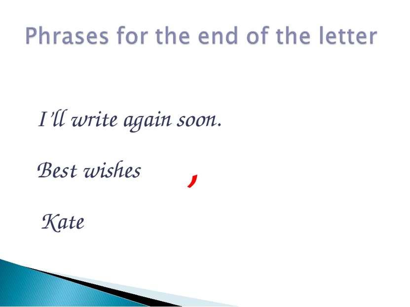 I'll write again soon. Best wishes , Kate