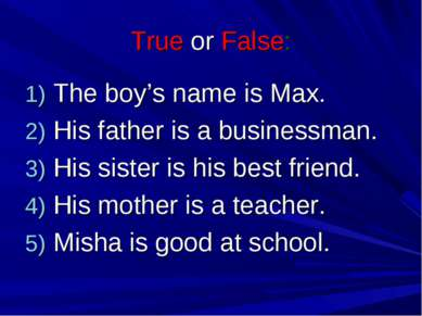 True or False: The boy's name is Max. His father is a businessman. His sister...