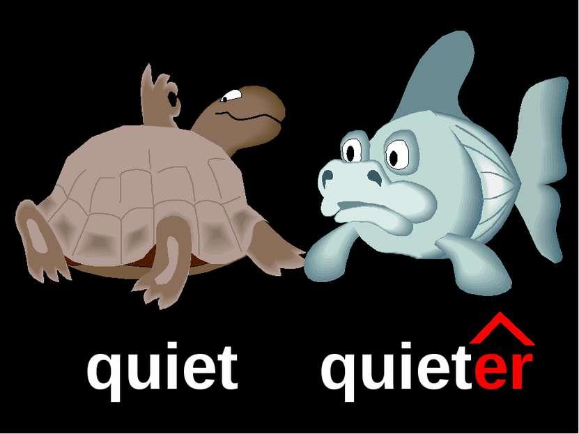 quiet quieter