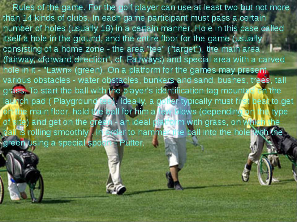 Rules of the game. For the golf player can use at least two but not more than...