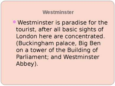 Westminster Westminster is paradise for the tourist, after all basic sights o...