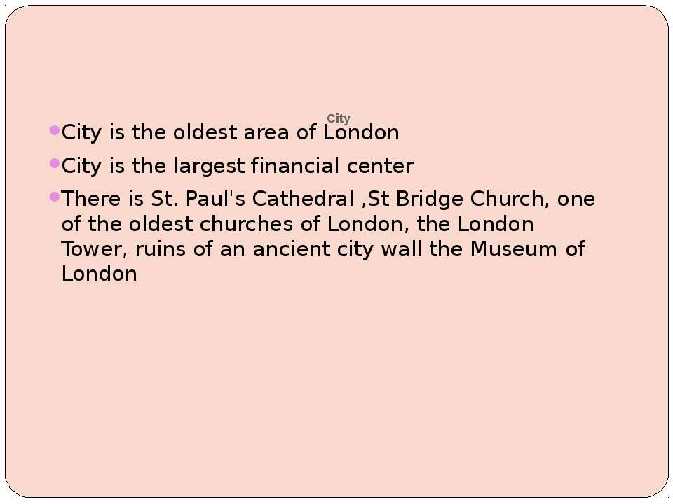 City City is the oldest area of London City is the largest financial center T...