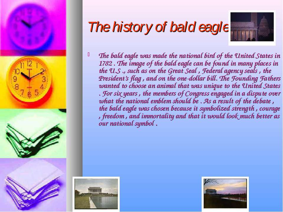 The history of bald eagle The bald eagle was made the national bird of the Un...