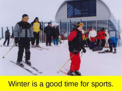 Winter is a good time for sports.
