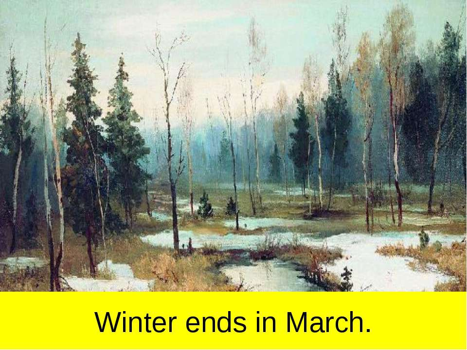 Winter ends in March.