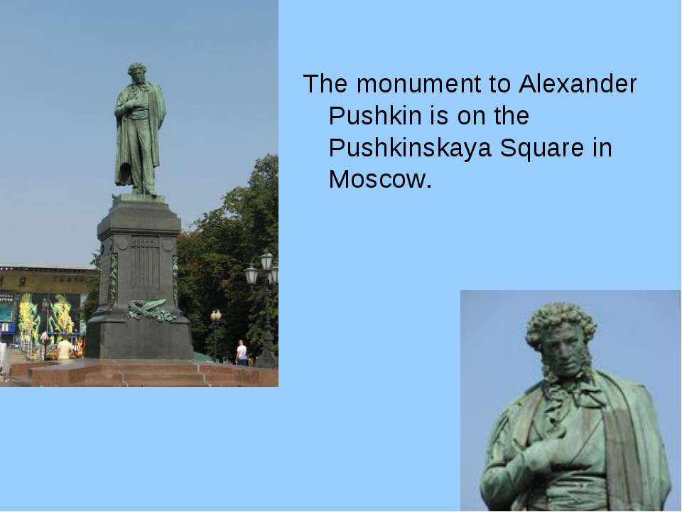 The monument to Alexander Pushkin is on the Pushkinskaya Square in Moscow.