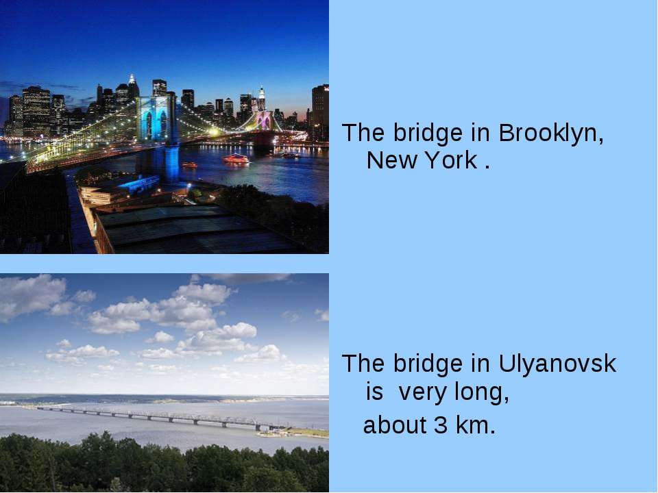 The bridge in Brooklyn, New York . The bridge in Ulyanovsk is very long, abou...