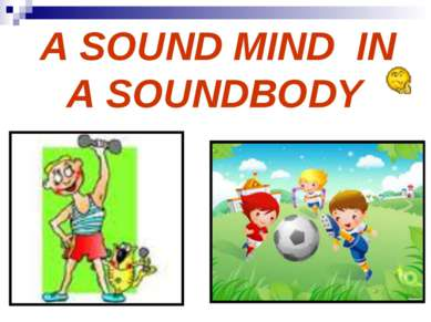 A SOUND MIND IN A SOUNDBODY