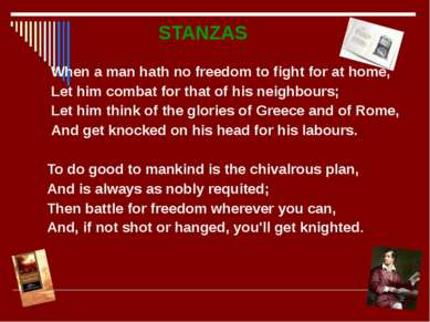 STANZAS When a man hath no freedom to fight for at home, Let him combat for t...