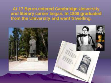 At 17 Byron entered Cambridge University and literary career began. In 1808 g...