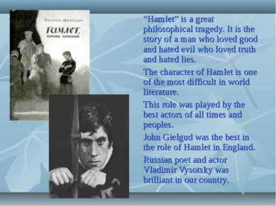 """Hamlet"" is a great philosophical tragedy. It is the story of a man who loved..."
