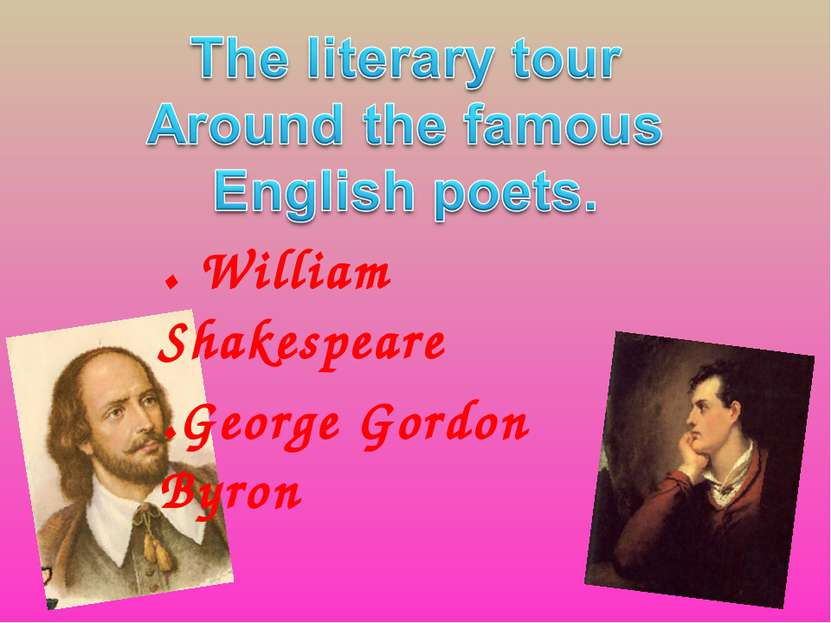 . William Shakespeare .George Gordon Byron