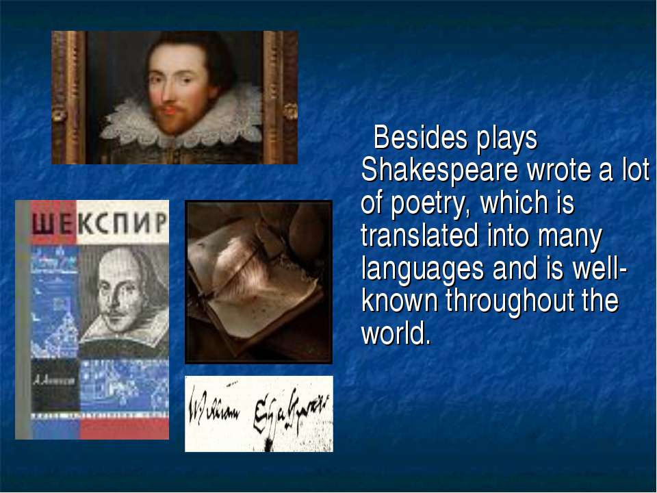 Besides plays Shakespeare wrote a lot of poetry, which is translated into man...