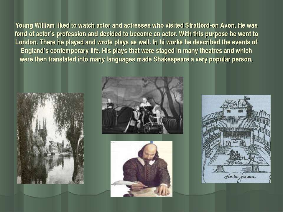 Young William liked to watch actor and actresses who visited Stratford-on Avo...
