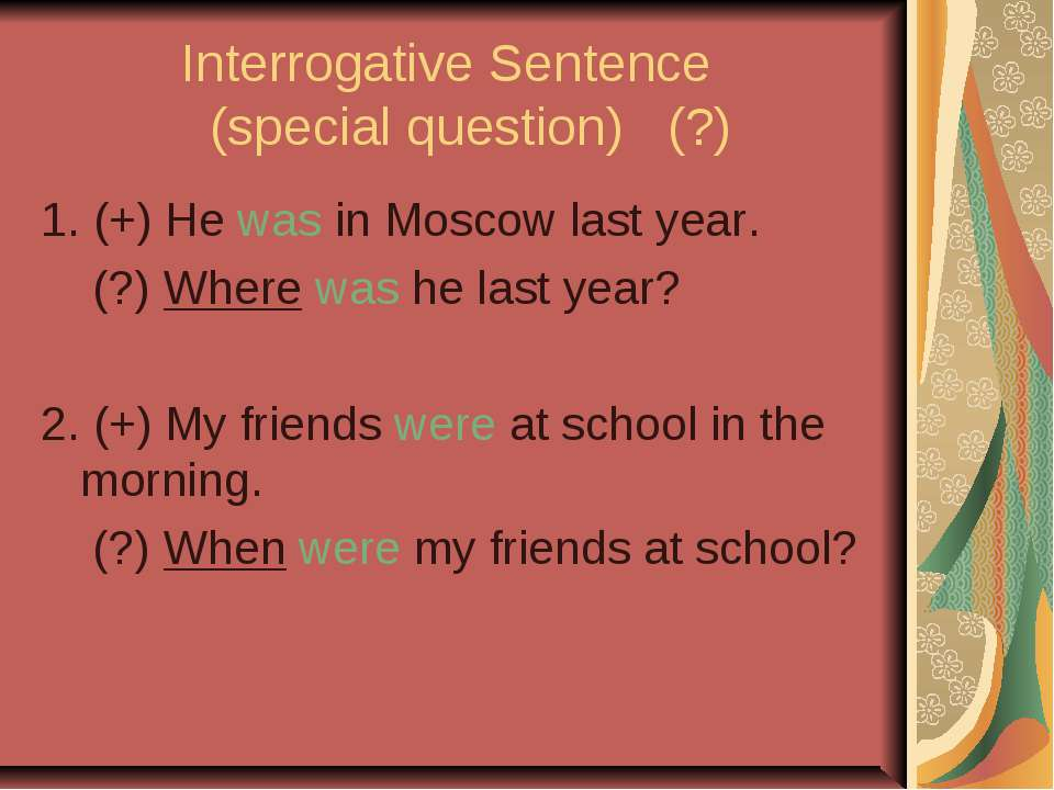 Interrogative Sentence (special question) (?) 1. (+) He was in Moscow last ye...