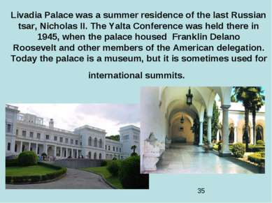Livadia Palacewas a summer residence of the last Russian tsar,Nicholas II. ...