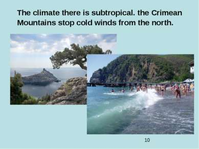 The climate there is subtropical.the Crimean Mountains stop cold winds from ...