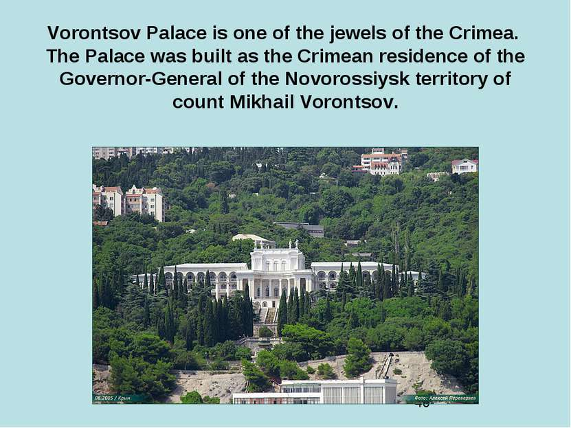 Vorontsov Palace is one of the jewels of the Crimea. The Palace was built as ...