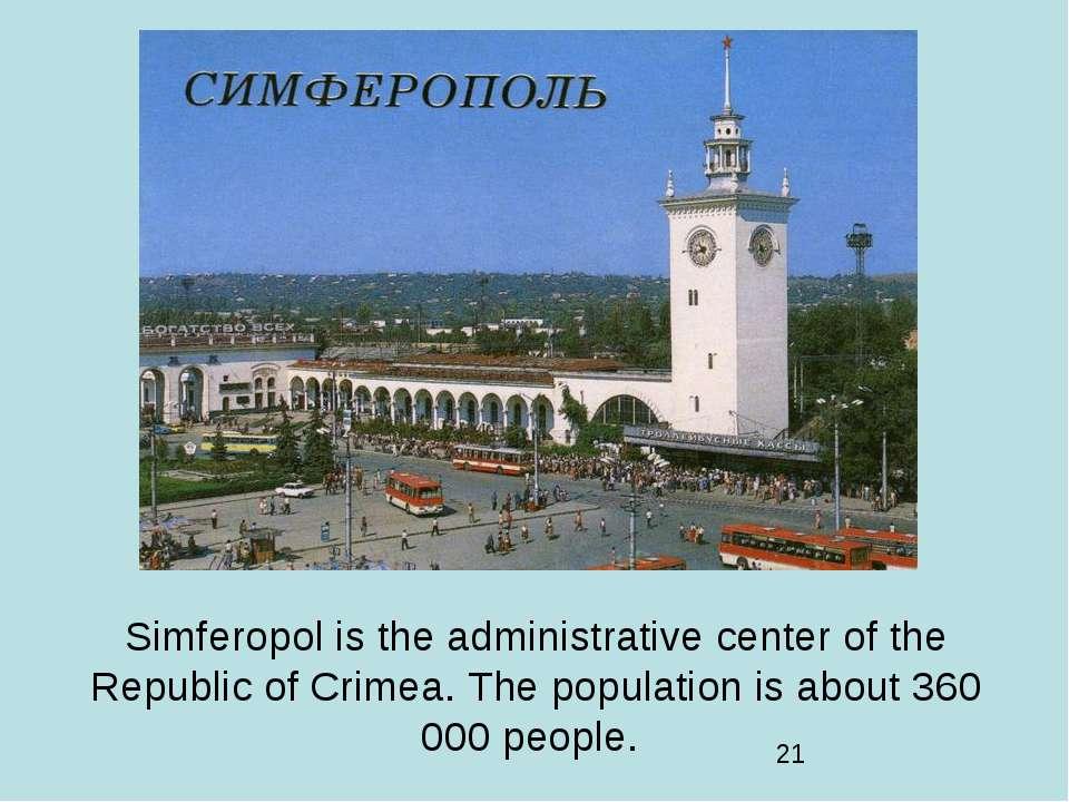 Simferopol is the administrative center of the Republic of Crimea. The popula...