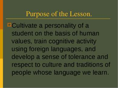 Purpose of the Lesson. Cultivate a personality of a student on the basis of h...