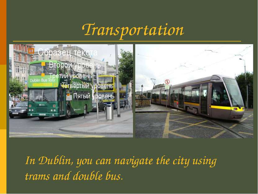 Transportation In Dublin, you can navigate the city using trams and double bus.