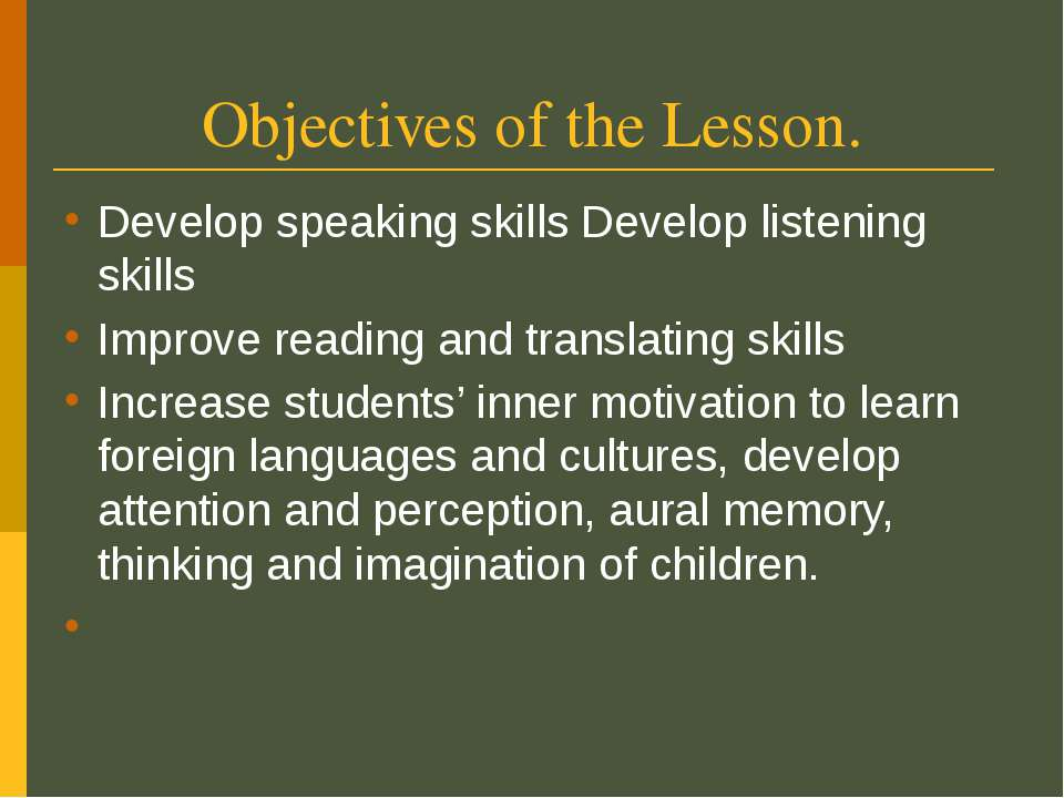Objectives of the Lesson. Develop speaking skills Develop listening skills Im...
