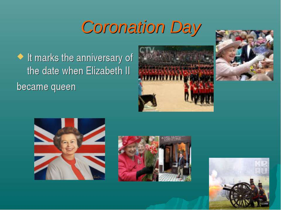 Coronation Day It marks the anniversary of the date when Elizabeth II became ...