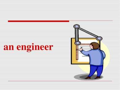 an engineer