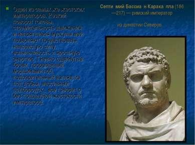 Септи мий Бассиа н Карака лла(186—217)—римскийимператор издинастии Север...