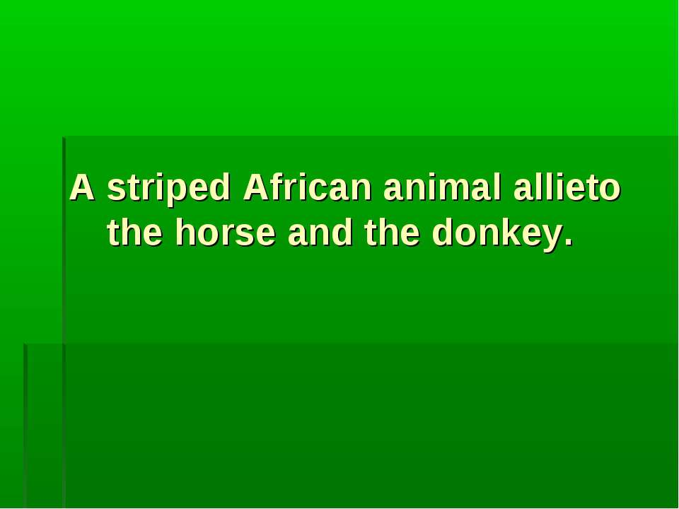 A striped African animal allieto the horse and the donkey.