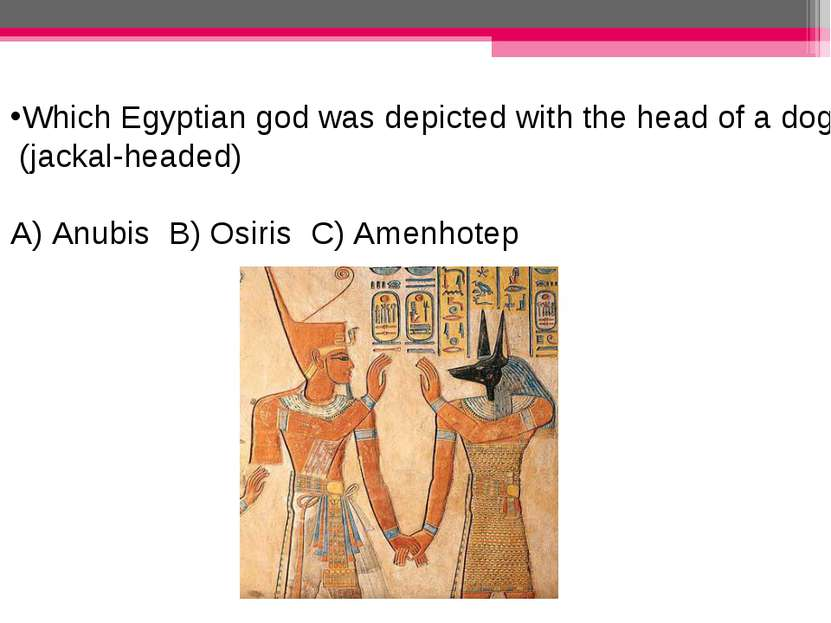 Which Egyptian god was depicted with the head of a dog? (jackal-headed) A) An...