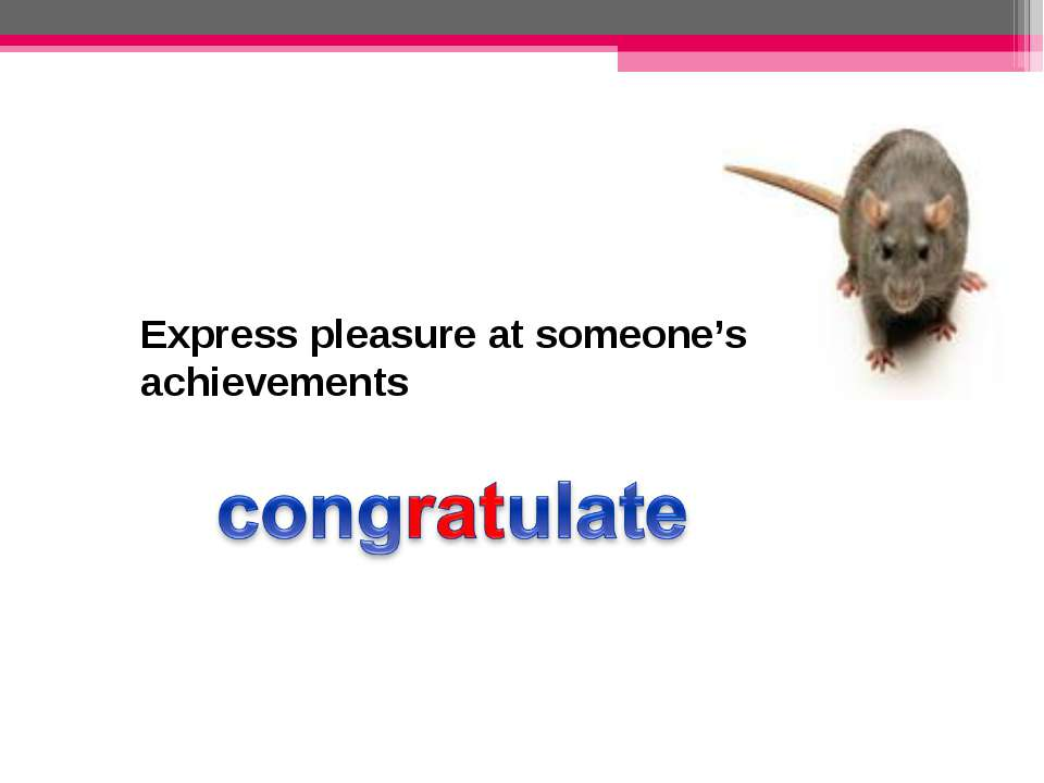 Express pleasure at someone's achievements