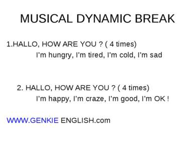 MUSICAL DYNAMIC BREAK 1.HALLO, HOW ARE YOU ? ( 4 times) I'm hungry, I'm tired...