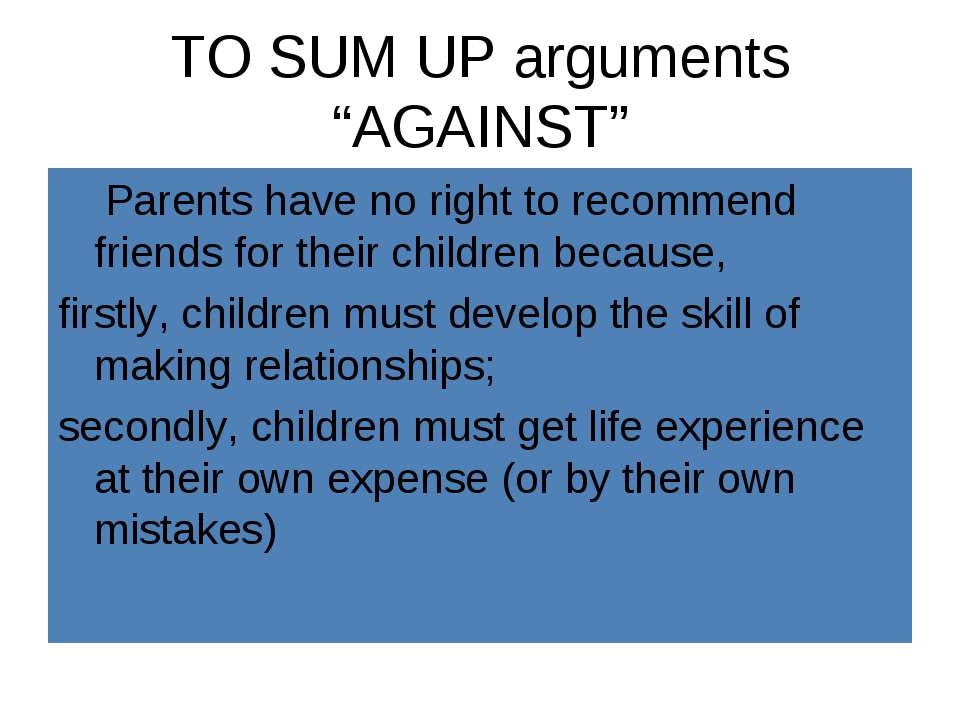 "TO SUM UP arguments ""AGAINST"" Parents have no right to recommend friends for ..."