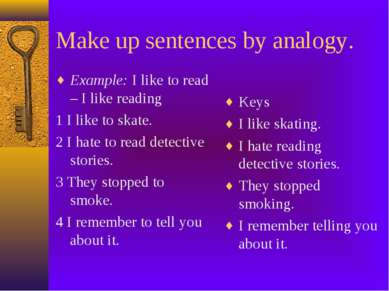 Make up sentences by analogy. Example: I like to read – I like reading 1 I li...