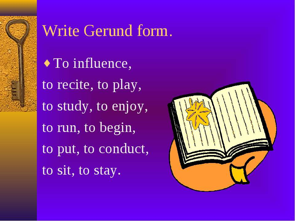 Write Gerund form. To influence, to recite, to play, to study, to enjoy, to r...