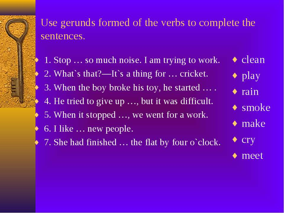 Use gerunds formed of the verbs to complete the sentences. 1. Stop … so much ...