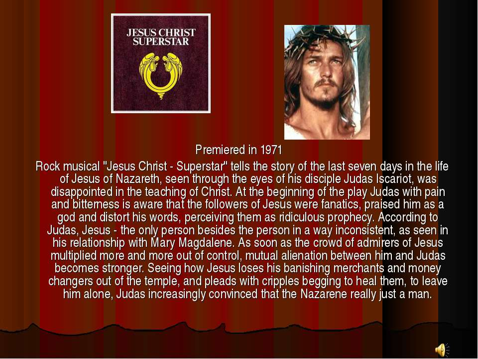 "Premiered in 1971 Rock musical ""Jesus Christ - Superstar"" tells the story of ..."