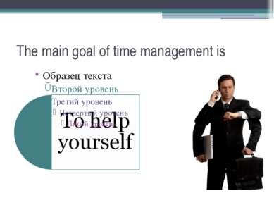 The main goal of time management is