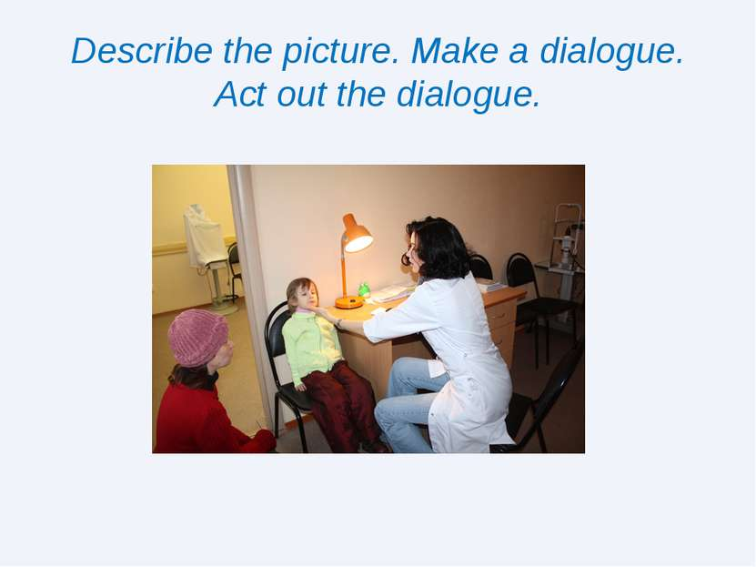 Describe the picture. Make a dialogue. Act out the dialogue.