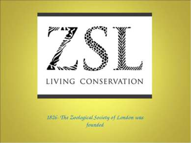 1826- The Zoological Society of London was founded