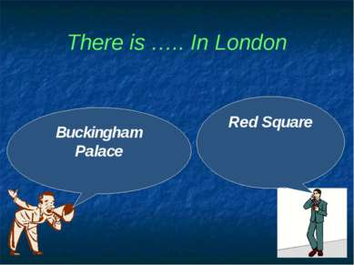 There is ….. In London Buckingham Palace Red Square