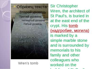 Wren's tomb Sir Christopher Wren, the architect of St Paul's, is buried in at...