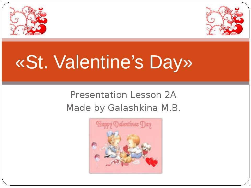 Presentation Lesson 2A Made by Galashkina M.B. «St. Valentine's Day»