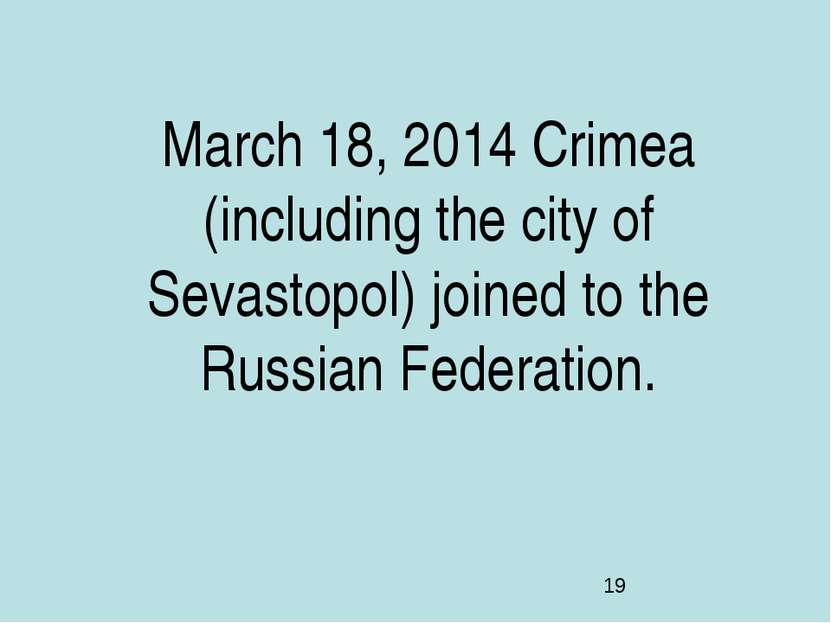 March 18, 2014 Crimea (including the city of Sevastopol) joined to the Russia...