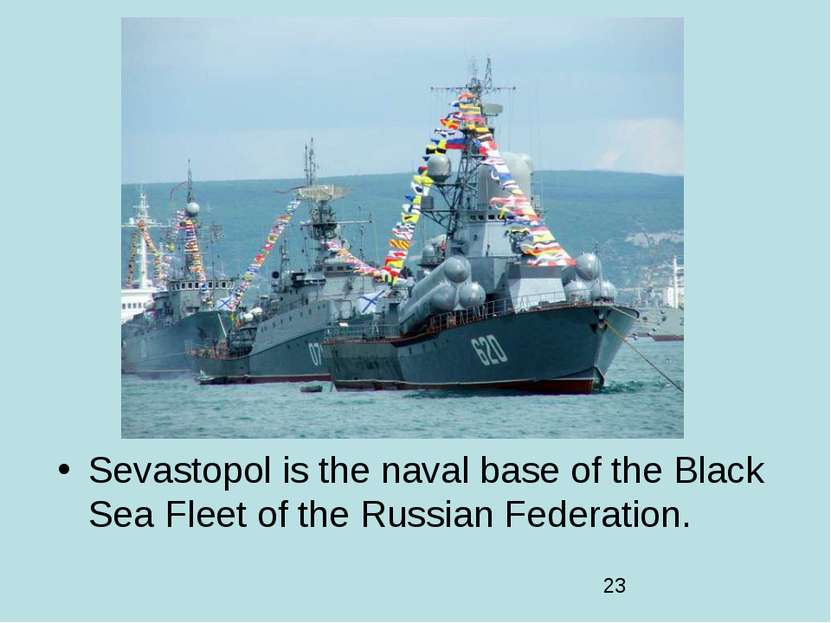 Sevastopol is the naval base of the Black Sea Fleet of the Russian Federation.