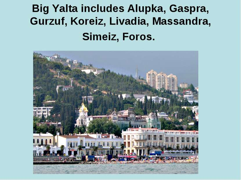Big Yalta includes Alupka, Gaspra, Gurzuf, Koreiz, Livadia, Massandra, Simeiz...