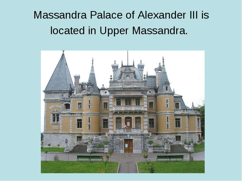 Massandra Palace of Alexander III is located in Upper Massandra.