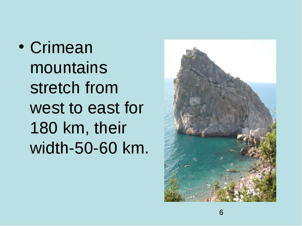 Crimean mountains stretch from west to east for 180 km, their width-50-60 km.